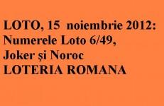 LOTO, 15  noiembrie 2012: Numerele Loto 6/49, Joker şi Noroc