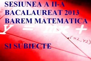 Sesiunea a II-a Bacalaureat 2013: Barem matematica istorie si subiecte