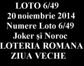 LOTO 6/49, 20 noiembrie 2014. Numere Loto 6/49, Joker şi Noroc.