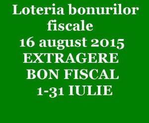 Loteria bonurilor fiscale -16 august 2015