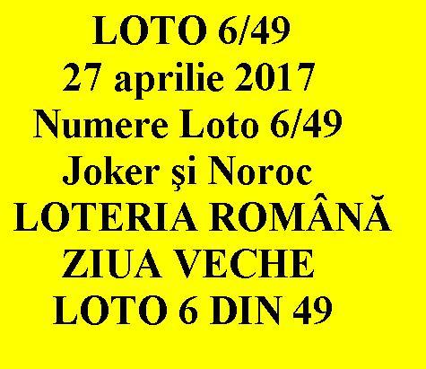 LOTO 6/49, 27 aprilie 2017. Numere Loto 6/49, Joker şi Noroc