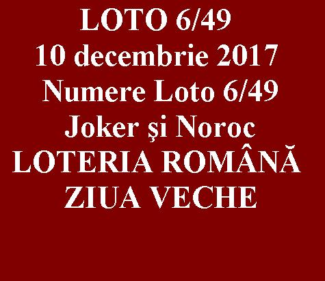 LOTO 6/49, 10 decembrie 2017. Numere Loto 6/49, Joker şi Noroc
