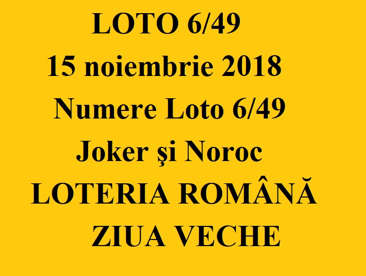 LOTO 6/49, 15 noiembrie 2018. Numere Loto 6/49, Joker şi Noroc