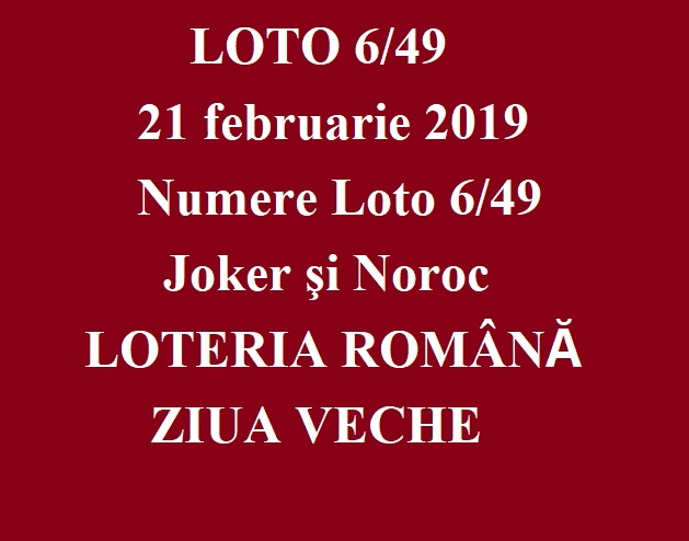 LOTO 6/49, 21 februarie 2019. Numere Loto 6/49, Joker şi Noroc