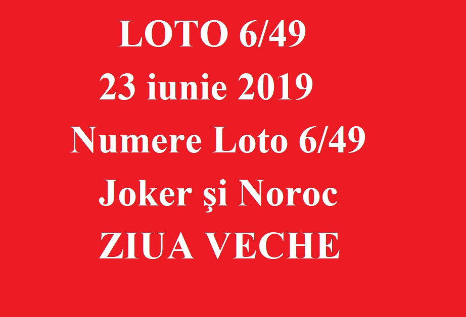 LOTO 6/49, 23 iunie 2019. Numere Loto 6/49, Joker şi Noroc